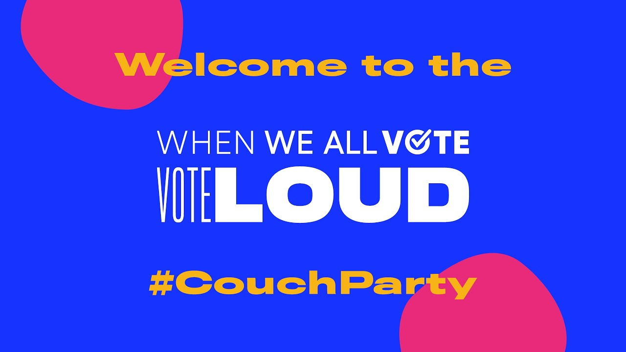 Watch Live: When We All VOTE LOUD #CouchParty