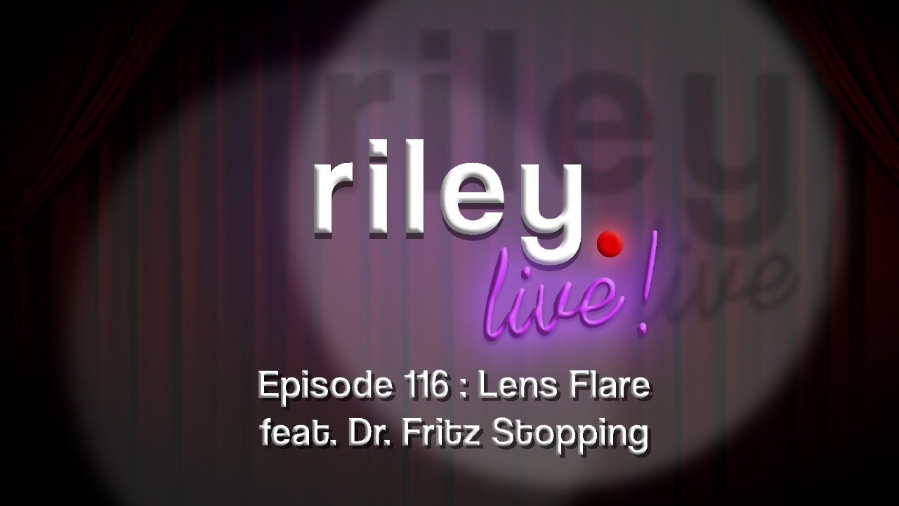 rileyLive Episode 116: Lens Flare (feat. Dr. Fritz Stopping)