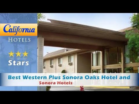Best Western Plus Sonora Oaks Hotel and Conference Center, Sonora Hotels - California