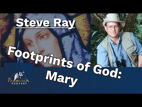 Steve Ray - The Footprints of God: Mary
