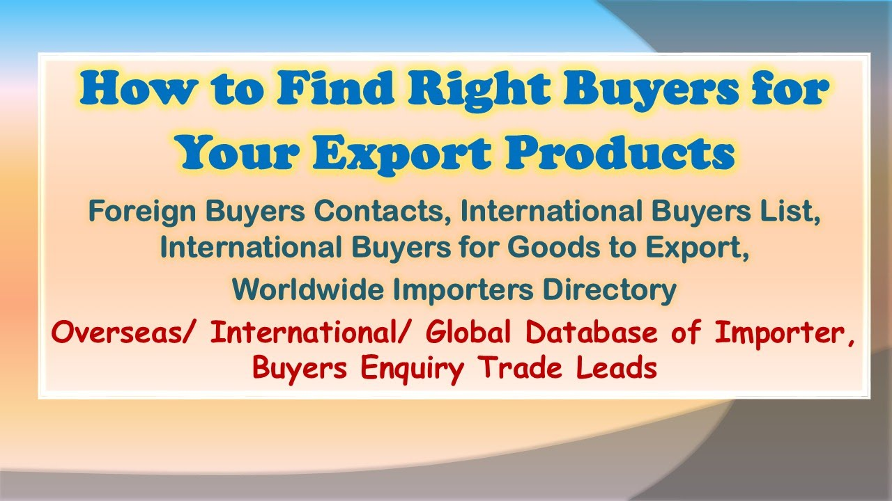 How To Find Right Buyers For Your Export Products Foreign Buyers