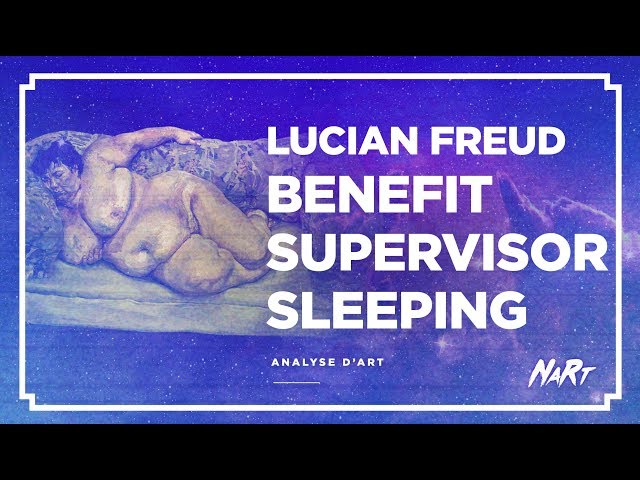 ANALYSE d'ART : Benefits Supervisor Sleeping, de Lucian FREUD