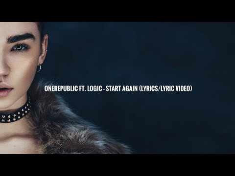 OneRepublic Ft. Logic - Start Again (Lyrics/Lyric Video)