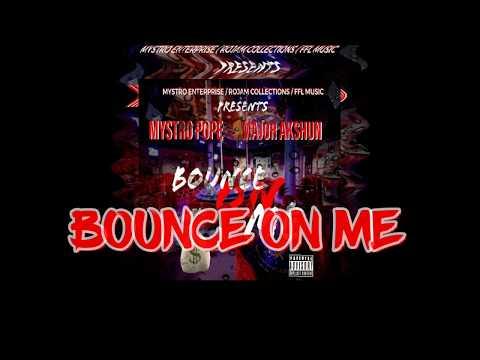 Mystro Pope - Bounce On Me Ft. Major Akshun(OFFICIAL AUDIO)