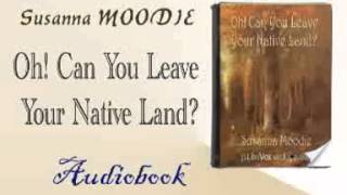 Oh! Can You Leave Your Native Land? Audiobook Susanna MOODIE