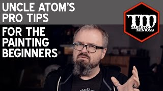 Tips For Beginning Painters - Uncle Atom's Pro Tips
