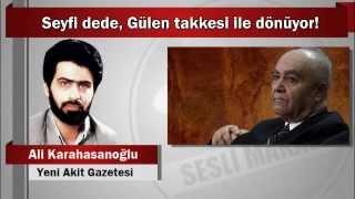 Ali Karahasanoğlu : Seyfi dede, Gülen takkesi ile dönüyor!