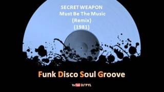 SECRET WEAPON - Must Be The Music (Remix) (1981)
