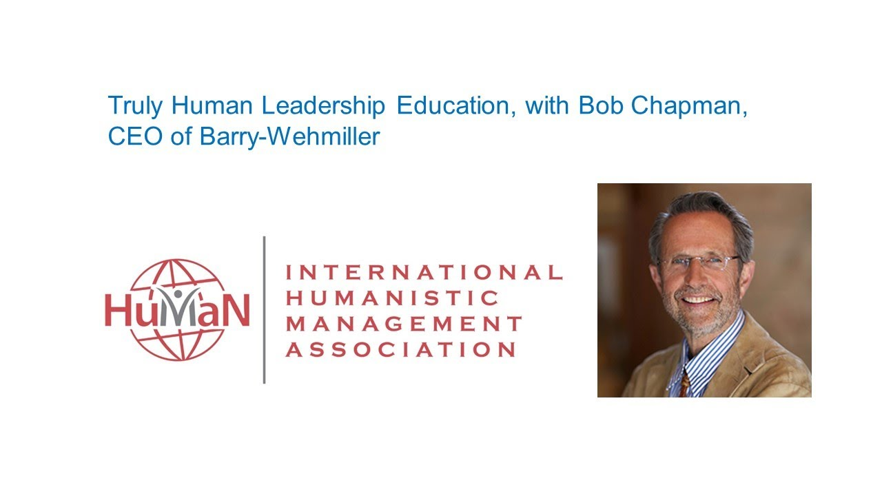 Truly Human Leadership Education, with Bob Chapman, CEO of Barry-Wehmiller
