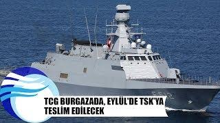 TCG Burgazada, Eylül'de TSK'ya teslim edilecek