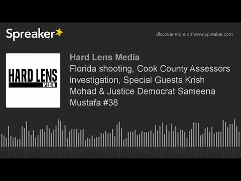 Florida shooting, Cook County Assessors investigation, Special Guests Krish Mohan & Justice Democrat