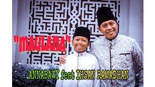 ANNABAWY FT IHSAN RAMADHAN - MAULANA ( مولانا )