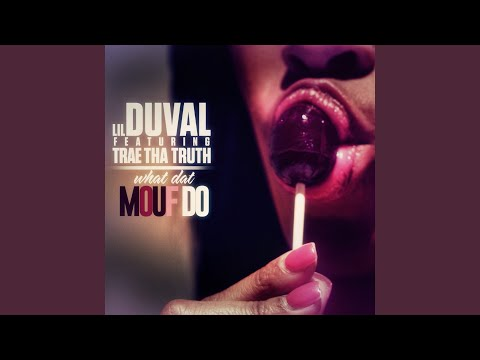 What Dat Mouf Do (feat. Trae Tha Truth)