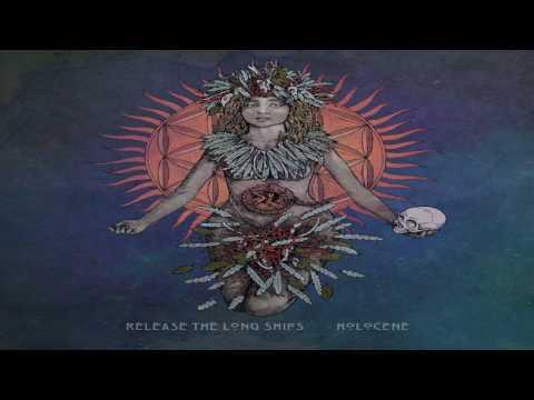 Release The Long Ships - Holocene (Full Album)