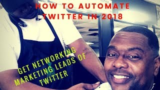 How To Automate Twitter In 2018| Get Network Marketing Leads Off Twitter.