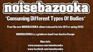 NOISEBAZOOKA consuming different types of bodies (new 2011) grindcore