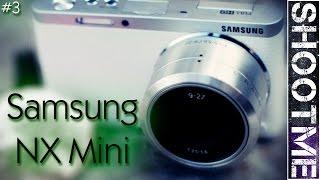 Samsung NX Mini. Обзор и тест от SHOOTME и AVA.ua