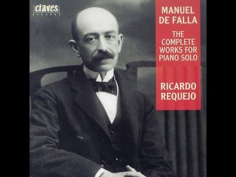 Ricardo Requejo - Manuel de Falla (1876-1946): The Complete works for Piano solo