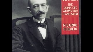 Ricardo Requejo - Manuel de Falla (1876-1946): The Complete works for Piano solo