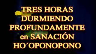 """🙌 """"TRES HORAS DURMIENDO PROFUNDAMENTE en SANACIÓN HO´OPONOPONO"""" 💙💝"""