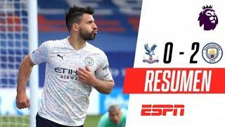 ¡EL KUN BRILLÓ Y EL CITY SUEÑA CON LA PREMIER! | Crystal Palace 0-2 Manchester City | RESUMEN