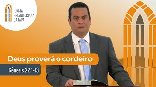 Deus proverá o cordeiro (Gênesis 22.1-13) por Rev. Gilberto Barbosa