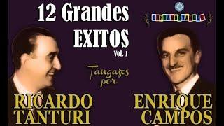 RICARDO TANTURI - ENRIQUE CAMPOS - 12 GRANDES EXITOS - VOL 1 - 1943 / 1945 por Cantando Tangos