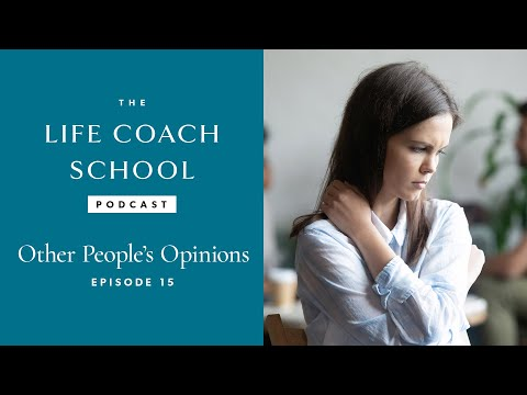The Life Coach School Podcast Episode #15: Other People's Opinions