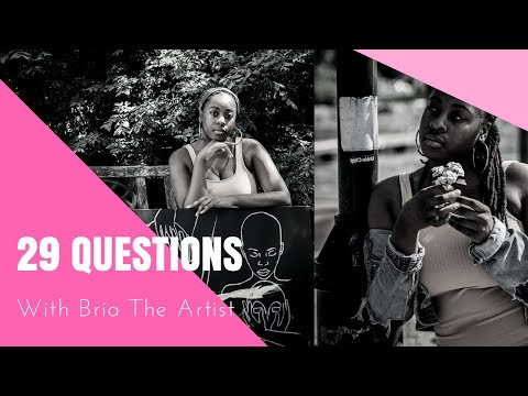 29 Questions with Bria The Artist