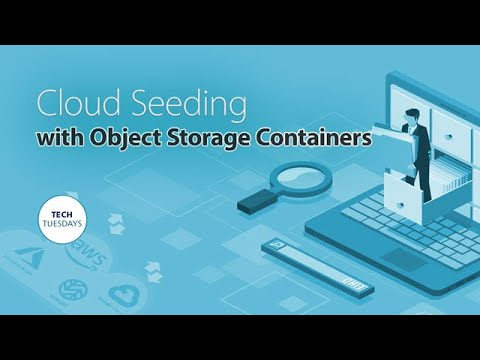 Cloud Seeding With Object Storage Containers