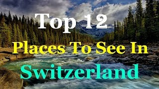 Switzerland Top 12 Tourist Attractions thumbnail