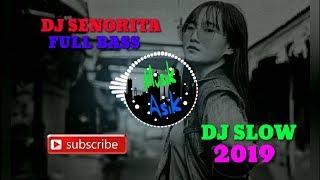 Dj Senorita Full Bass 2019  Slow Remix Terbaru