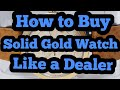 How to Buy Solid Gold Watch Like a Dealer