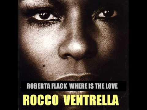 ROBERTA FLACK WHERE IS THE LOVE ROCCO VENTRELLA.wmv