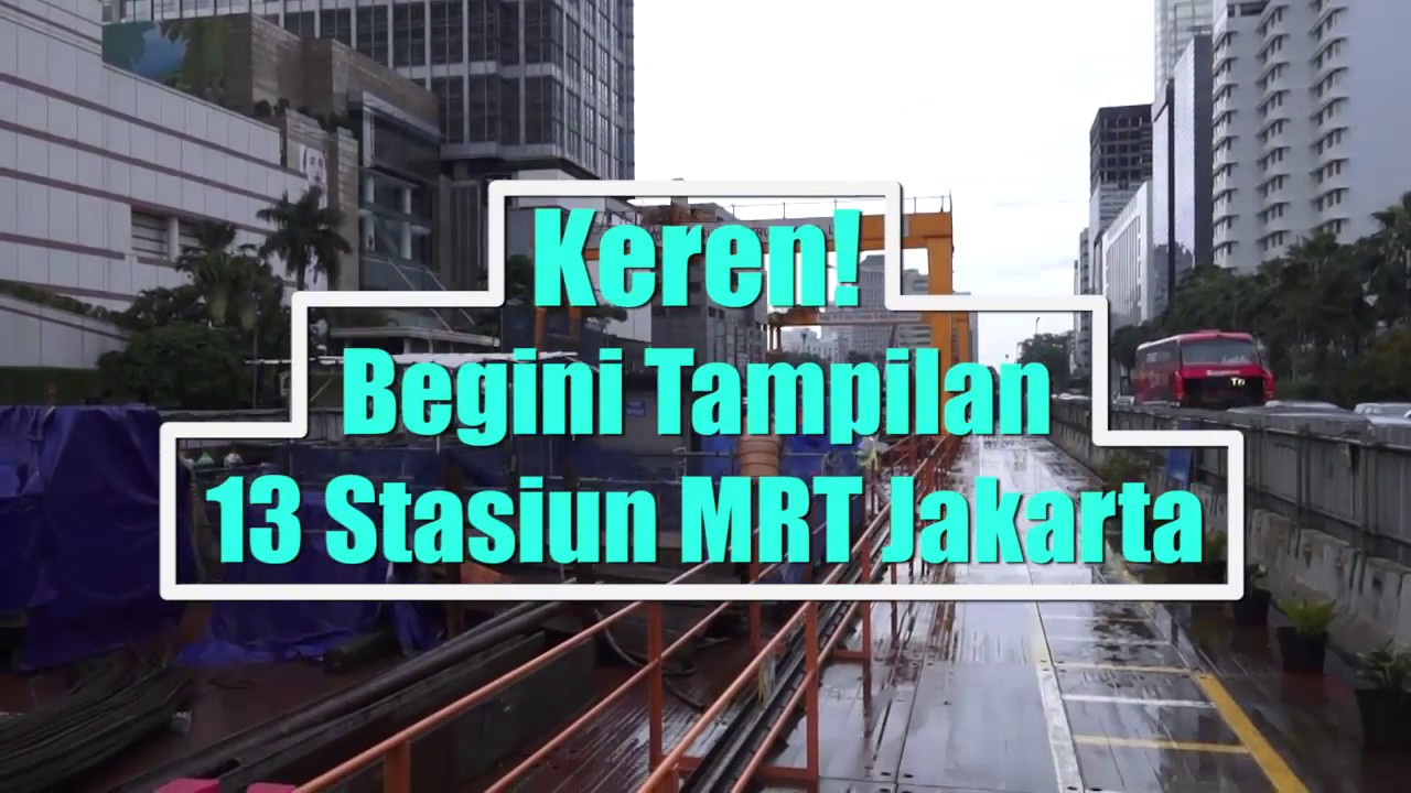 Keren Begini Tampilan 13 Stasiun Mrt Jakarta Youtube