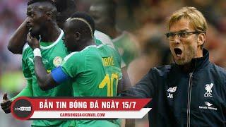 Bản tin Cảm Bóng Đá ngày 15/7   Liverpool khởi động nhẹ nhàng, Senegal đối mặt Algeria