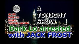 A Tonight Show with Jack Frost : Dark Lo arrested