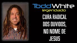 Todd White   CURA RADICAL DOS OUVIDOS, NO NOME DE JESUS