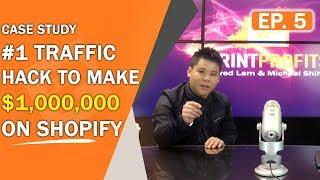 Print Profits | [Case Study] #1 Traffic Hack To Make $1,000,000 On Shopify