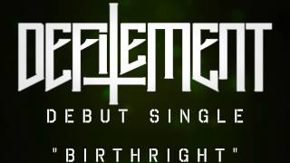 Defilement || Birthright || Debut Single