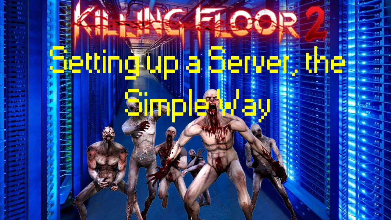 Kf2 Tutorial How To Set Up A Killing Floor 2 Server The Simple Way Youtube