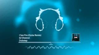 [Dubstep] Ed Sheeran - I See Fire (Quba Remix) [FREE Download]