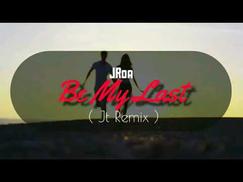 JRoa   Be My Last Jt Remix