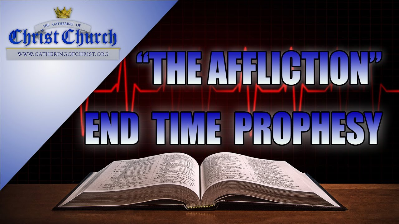 """THE AFFLICTION"" END TIME PROPHESY"