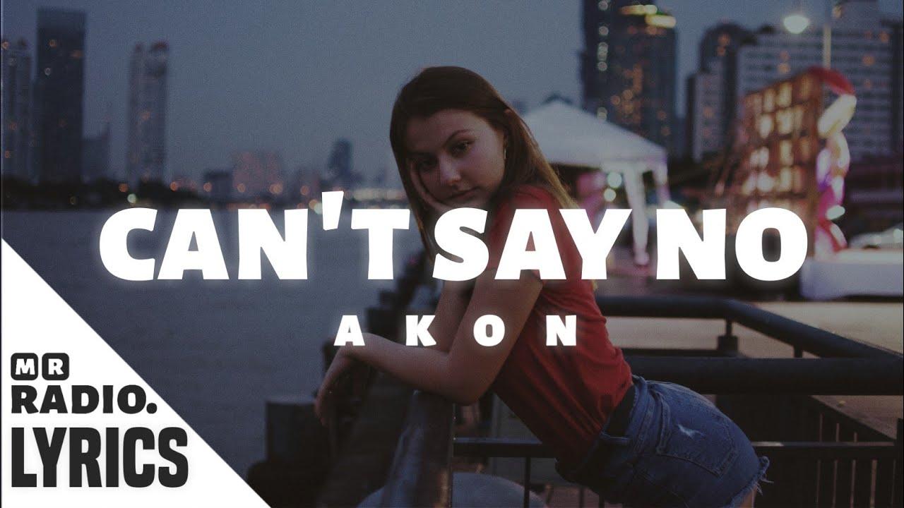 Akon Can T Say No Lyrics Youtube