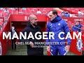 MANAGER CAM | Thomas Tuchel v Pep Guardiola | Chelsea v Man City | Emirates FA Cup Semi-Final 20-21