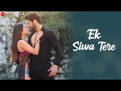 Ek Siwa Tere Video Song - Mushkil