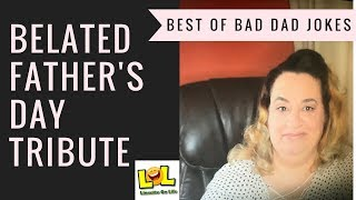 Belated Father's Day Tribute - The BEST Bad Dad Jokes Ever!