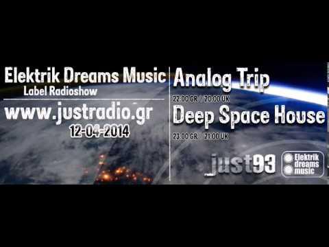 Analog Trip - Justradio.gr 12-4-14 [Elektrik Dreams Music Showcase]▲Deep House  dj set free download