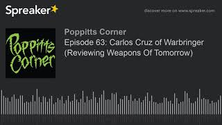 Episode 63: Carlos Cruz of Warbringer (Reviewing Weapons Of Tomorrow)